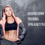Ekspresowy trening spalający tłuszcz! Jak szybko schudnąć przed urlopem?