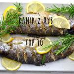 Top 10 fit przepisów na dania z ryb. Dlaczego warto jeść ryby? Lista ryb tłustych i chudych