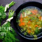 Najsmaczniejsze dietetyczne zupy, które pomogą Ci schudnąć! Dlaczego warto jeść fit zupy.