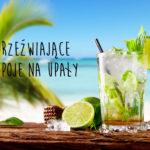 Zdrowe orzeźwiające napoje na upalne dni – 6 super przepisów